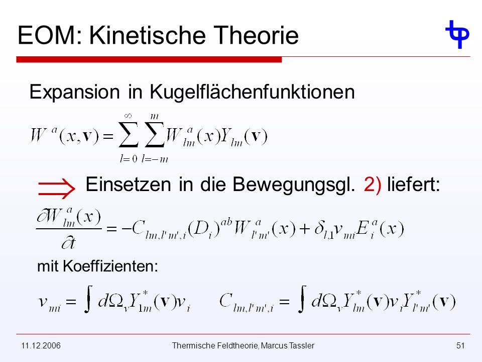 11.12.2006Thermische Feldtheorie, Marcus Tassler51 EOM: Kinetische Theorie Expansion in Kugelflächenfunktionen Einsetzen in die Bewegungsgl. 2) liefer