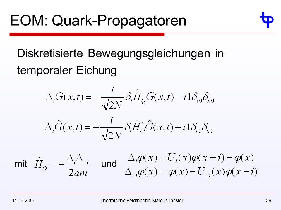 11.12.2006Thermische Feldtheorie, Marcus Tassler59 EOM: Quark-Propagatoren Diskretisierte Bewegungsgleichungen in temporaler Eichung mitund