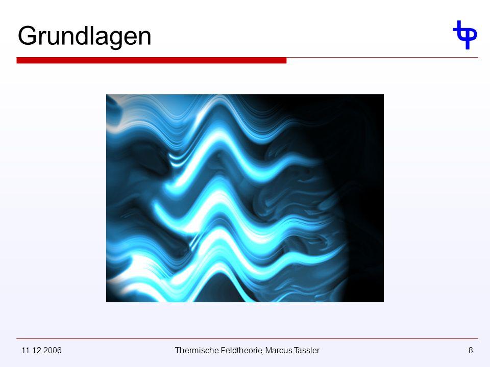 11.12.2006Thermische Feldtheorie, Marcus Tassler8 Grundlagen