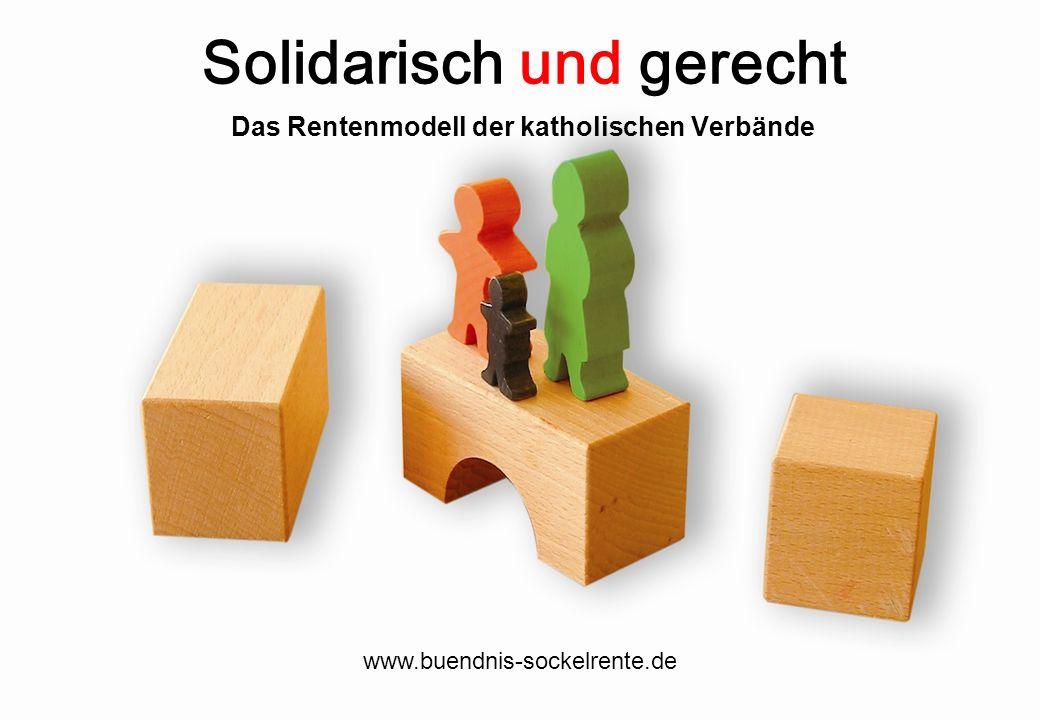www.buendnis-sockelrente.de Solidarisch und gerecht Das Rentenmodell der katholischen Verbände