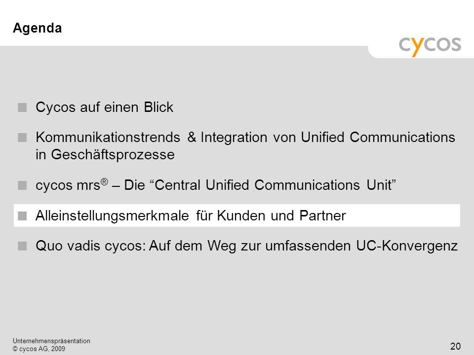 Kurztitel Unternehmenspräsentation © cycos AG, 2009 21 Alleinstellungsmerkmale für Kunden Integration von UC in Geschäftsprozesse Tiefe Integration in existierende Geschäftsprozessanwendungen (z.B.