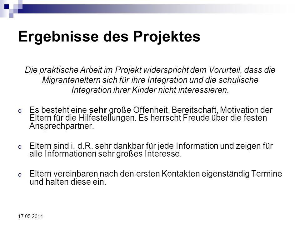 17.05.2014 Ergebnisse des Projektes Die praktische Arbeit im Projekt widerspricht dem Vorurteil, dass die Migranteneltern sich für ihre Integration un