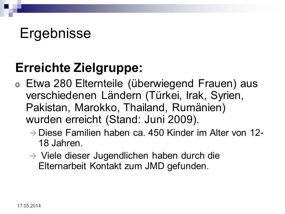 17.05.2014 Ergebnisse Erreichte Zielgruppe: o Etwa 280 Elternteile (überwiegend Frauen) aus verschiedenen Ländern (Türkei, Irak, Syrien, Pakistan, Mar