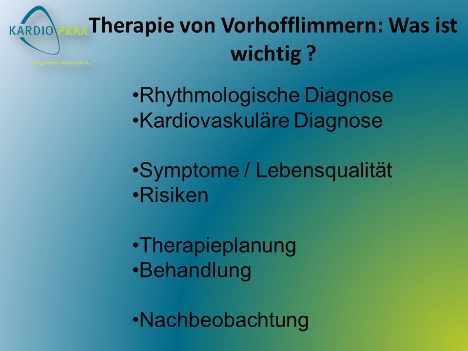 Therapie von Vorhofflimmern: Was ist wichtig ? Rhythmologische Diagnose Kardiovaskuläre Diagnose Symptome / Lebensqualität Risiken Therapieplanung Beh