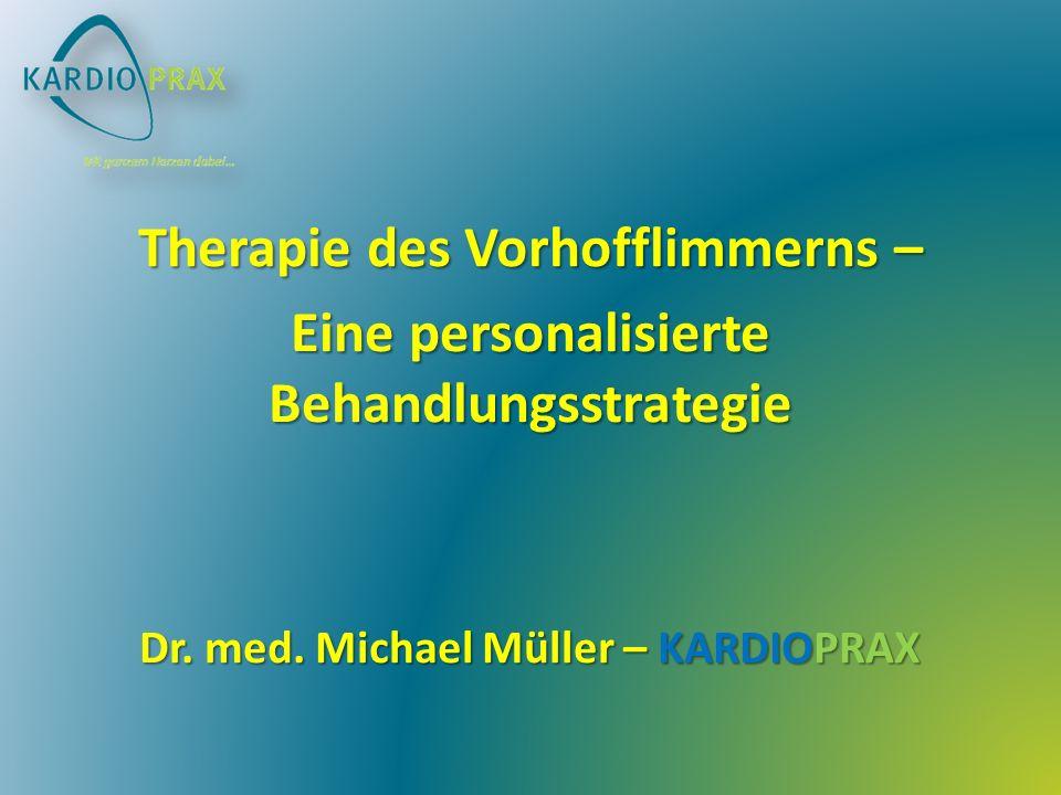 Therapie des Vorhofflimmerns – Eine personalisierte Behandlungsstrategie Dr. med. Michael Müller – KARDIOPRAX