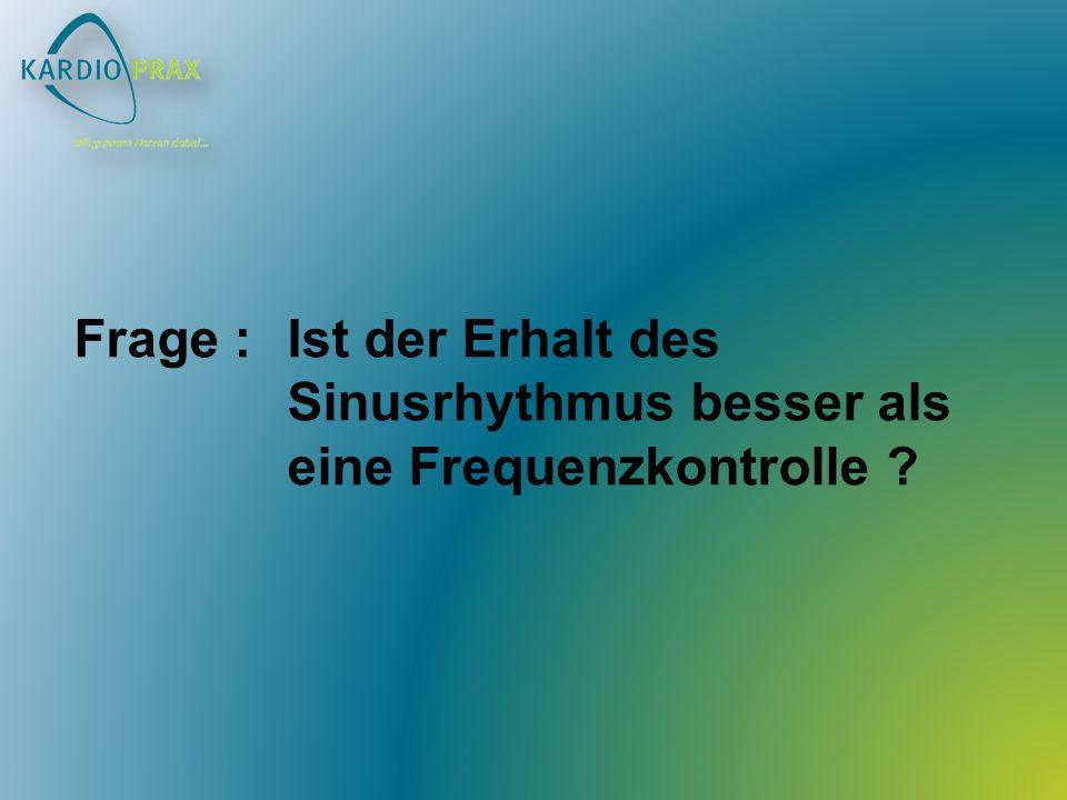 Frage : Ist der Erhalt des Sinusrhythmus besser als eine Frequenzkontrolle ?