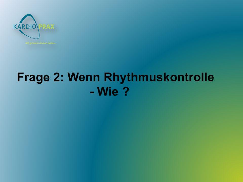Frage 2: Wenn Rhythmuskontrolle - Wie ?