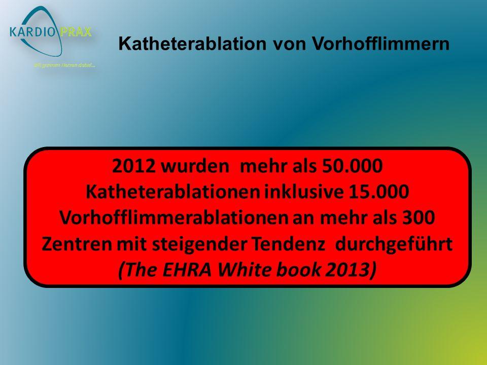 2012 wurden mehr als 50.000 Katheterablationen inklusive 15.000 Vorhofflimmerablationen an mehr als 300 Zentren mit steigender Tendenz durchgeführt (The EHRA White book 2013) Katheterablation von Vorhofflimmern
