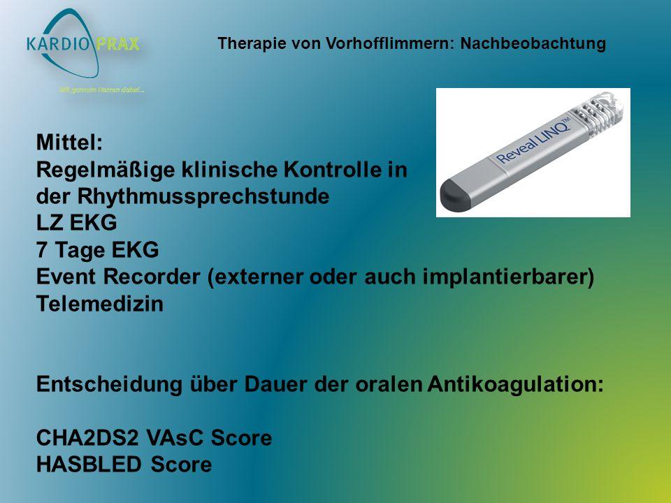 Therapie von Vorhofflimmern: Nachbeobachtung Mittel: Regelmäßige klinische Kontrolle in der Rhythmussprechstunde LZ EKG 7 Tage EKG Event Recorder (externer oder auch implantierbarer) Telemedizin Entscheidung über Dauer der oralen Antikoagulation: CHA2DS2 VAsC Score HASBLED Score