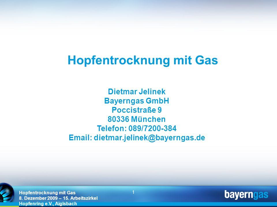 1 Hopfentrocknung mit Gas 8. Dezember 2009 – 15. Arbeitszirkel Hopfenring e.V., Aiglsbach Hopfentrocknung mit Gas Dietmar Jelinek Bayerngas GmbH Pocci