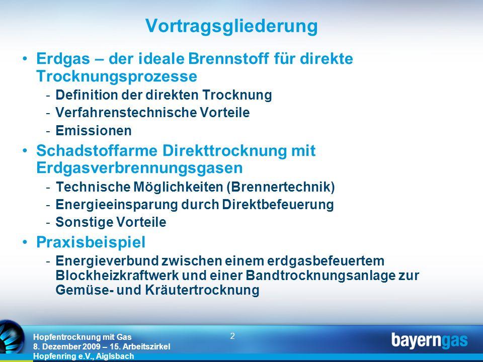 2 Hopfentrocknung mit Gas 8. Dezember 2009 – 15. Arbeitszirkel Hopfenring e.V., Aiglsbach Vortragsgliederung Erdgas – der ideale Brennstoff für direkt