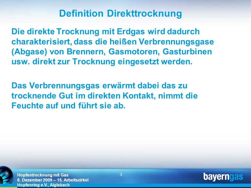 3 Hopfentrocknung mit Gas 8. Dezember 2009 – 15. Arbeitszirkel Hopfenring e.V., Aiglsbach Definition Direkttrocknung Die direkte Trocknung mit Erdgas
