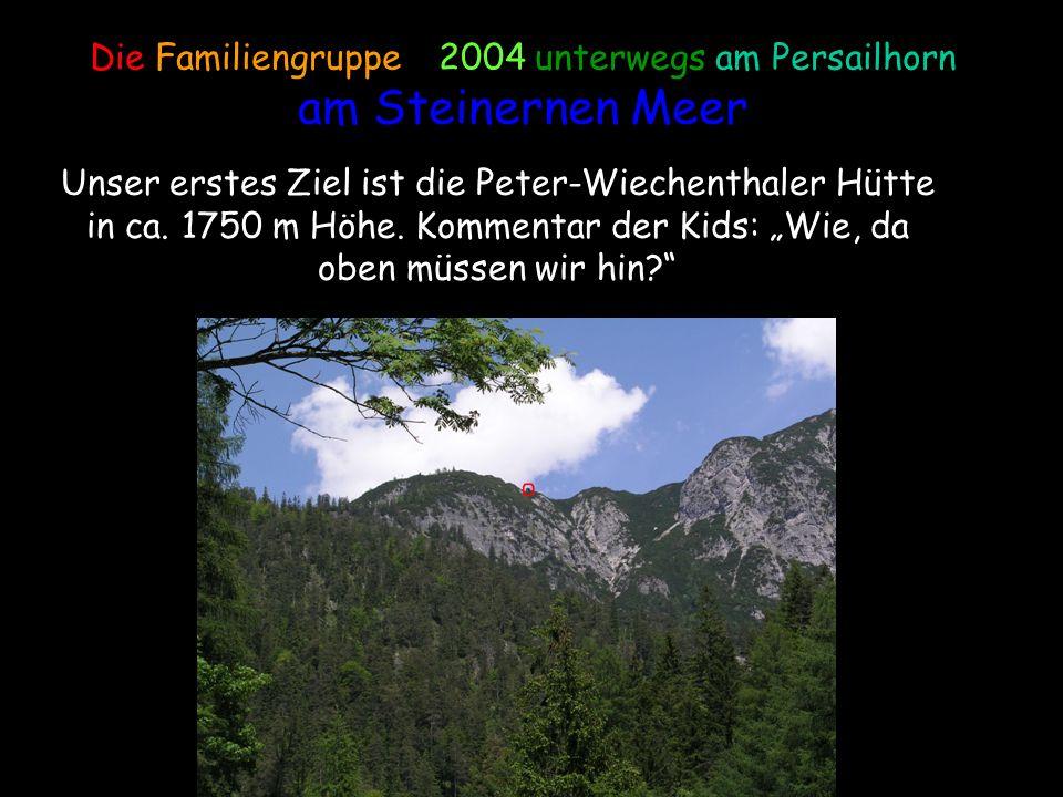 Unser erstes Ziel ist die Peter-Wiechenthaler Hütte in ca. 1750 m Höhe. Kommentar der Kids: Wie, da oben müssen wir hin?