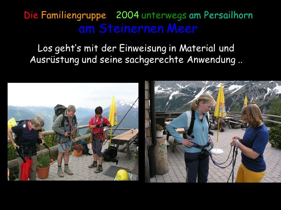 Die Familiengruppe – 2004 unterwegs am Persailhorn am Steinernen Meer Los gehts mit der Einweisung in Material und Ausrüstung und seine sachgerechte A