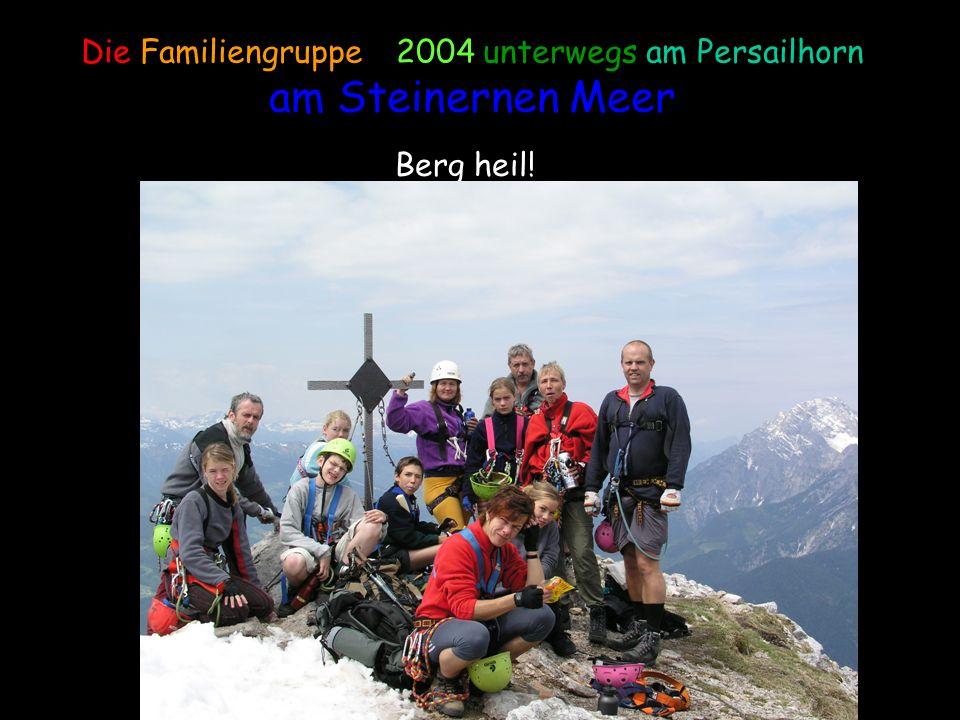 Die Familiengruppe – 2004 unterwegs am Persailhorn am Steinernen Meer Berg heil!
