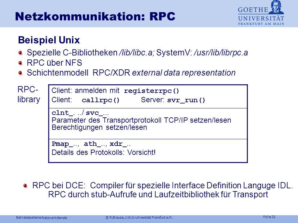 Betriebssysteme: © R.Brause, J.W.G-Universität Frankfurt a.M. Folie 31 Netzwerkdienste Netzkommunikation: RPC Transport der Daten Problem:Hardwareform