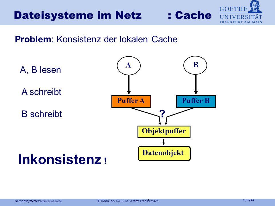 Betriebssysteme: © R.Brause, J.W.G-Universität Frankfurt a.M. Folie 43 Netzwerkdienste Dateisysteme im Netz: Cache Cache und Puffer Vorteil: Puffer au