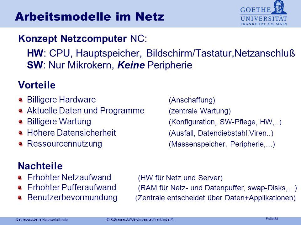 Betriebssysteme: © R.Brause, J.W.G-Universität Frankfurt a.M. Folie 57 Netzwerkdienste Arbeitsmodelle im Netz Probleme bei der Lastverteilung Jobüberm