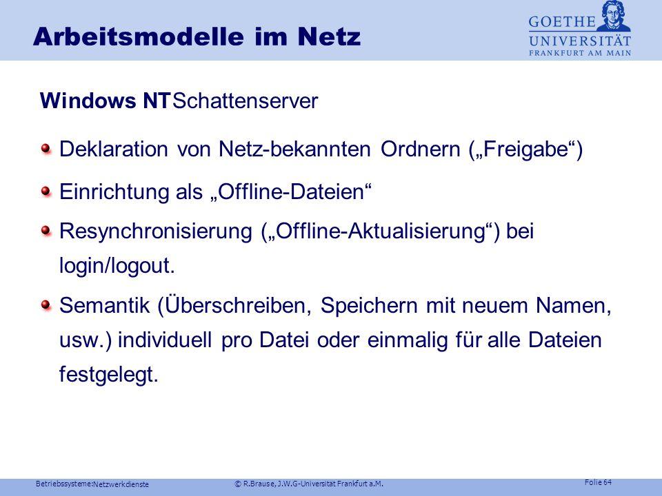 Betriebssysteme: © R.Brause, J.W.G-Universität Frankfurt a.M. Folie 63 Netzwerkdienste Arbeitsmodelle im Netz Beispiel LinuxCoda-Dateisystem Abfangen