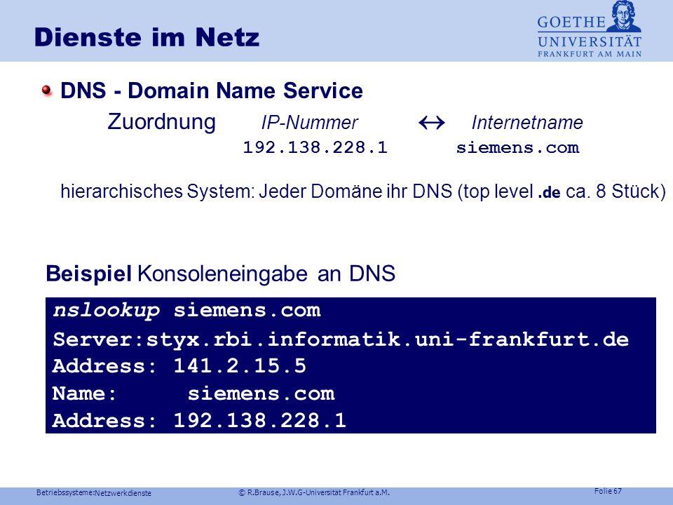 Betriebssysteme: © R.Brause, J.W.G-Universität Frankfurt a.M. Folie 66 Netzwerkdienste Dienste im Netz DNS - Domain Name Service: Hierarchie der Domän