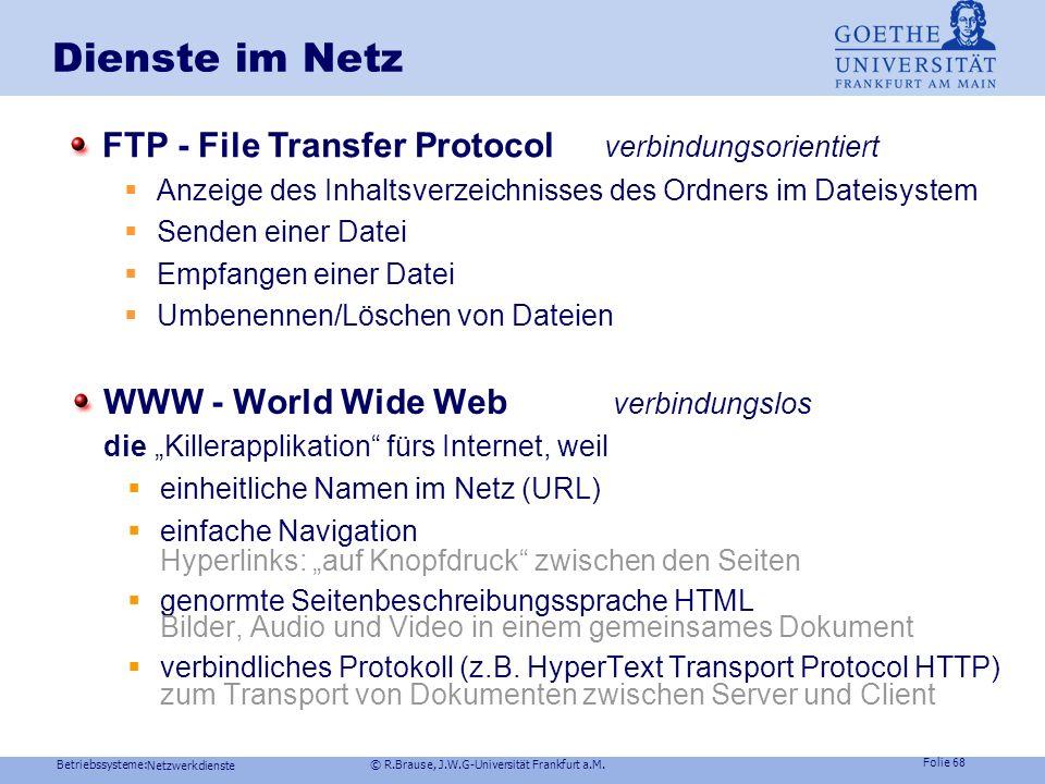 Betriebssysteme: © R.Brause, J.W.G-Universität Frankfurt a.M. Folie 67 Netzwerkdienste Dienste im Netz DNS - Domain Name Service Zuordnung IP-Nummer I