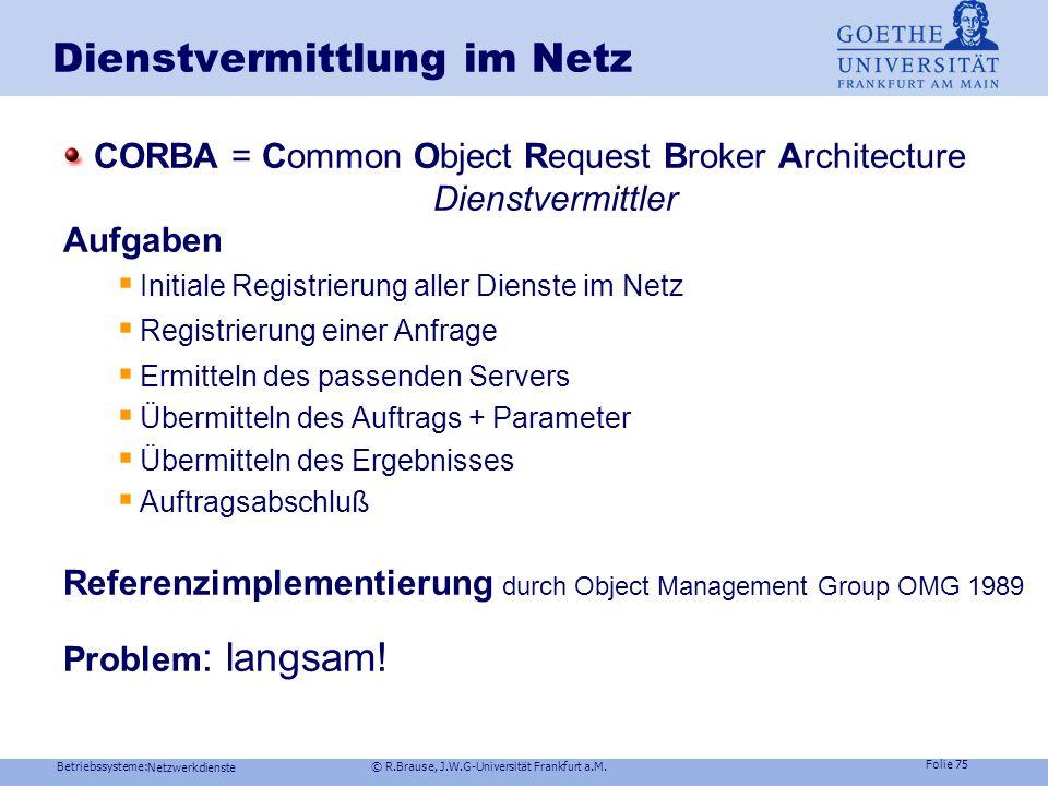 Betriebssysteme: © R.Brause, J.W.G-Universität Frankfurt a.M. Folie 74 Netzwerkdienste Middleware-Arten Spezielle Anwendungen Dateitransfer Fernzugrif