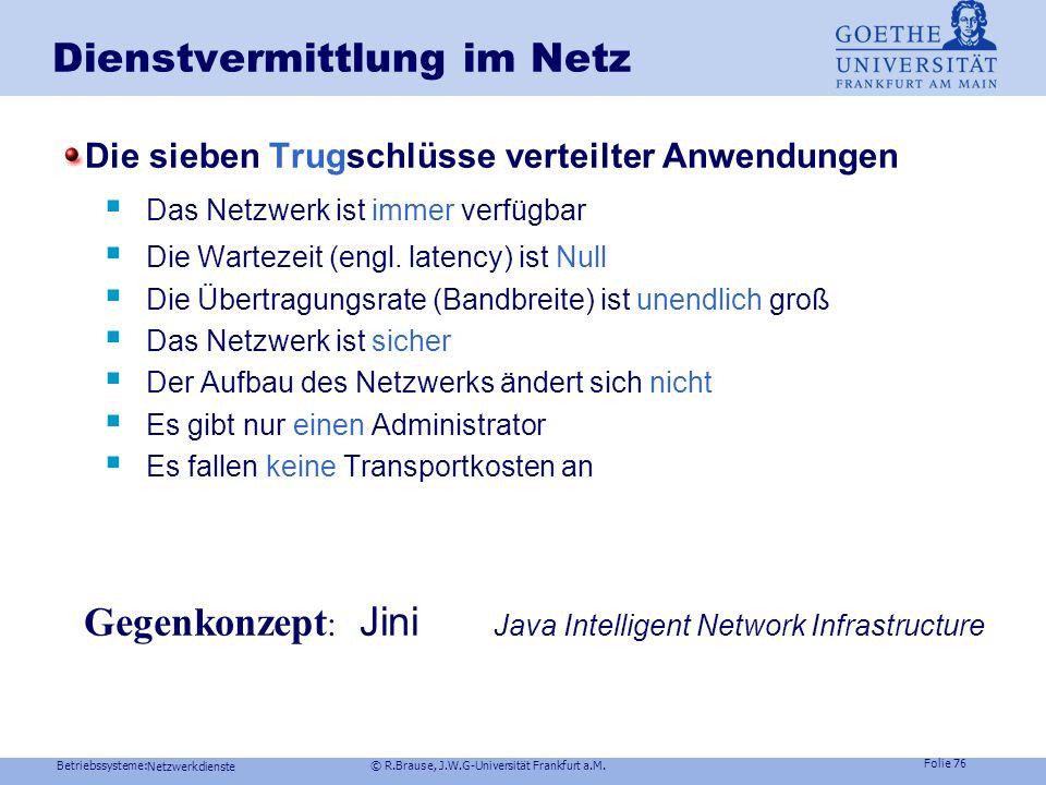 Betriebssysteme: © R.Brause, J.W.G-Universität Frankfurt a.M. Folie 75 Netzwerkdienste Dienstvermittlung im Netz CORBA = Common Object Request Broker