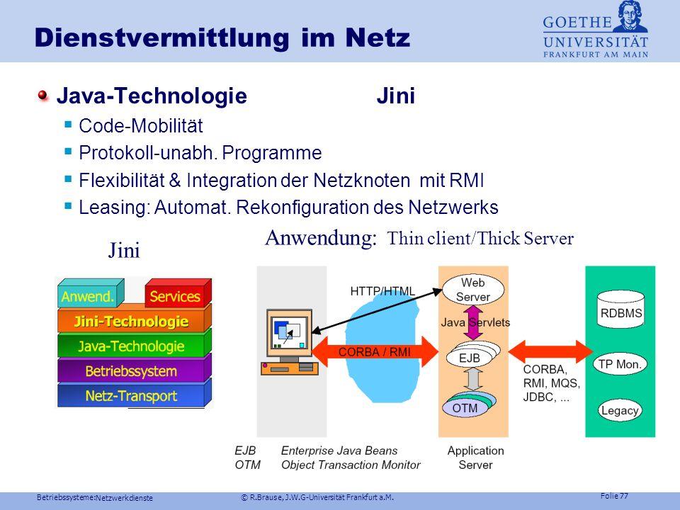 Betriebssysteme: © R.Brause, J.W.G-Universität Frankfurt a.M. Folie 76 Netzwerkdienste Dienstvermittlung im Netz Die sieben Trugschlüsse verteilter An