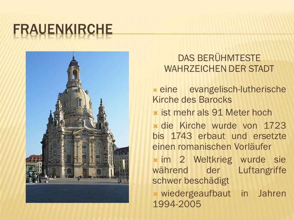 DAS BERÜHMTESTE WAHRZEICHEN DER STADT eine evangelisch-lutherische Kirche des Barocks ist mehr als 91 Meter hoch die Kirche wurde von 1723 bis 1743 erbaut und ersetzte einen romanischen Vorläufer im 2 Weltkrieg wurde sie während der Luftangriffe schwer beschädigt wiedergeaufbaut in Jahren 1994-2005