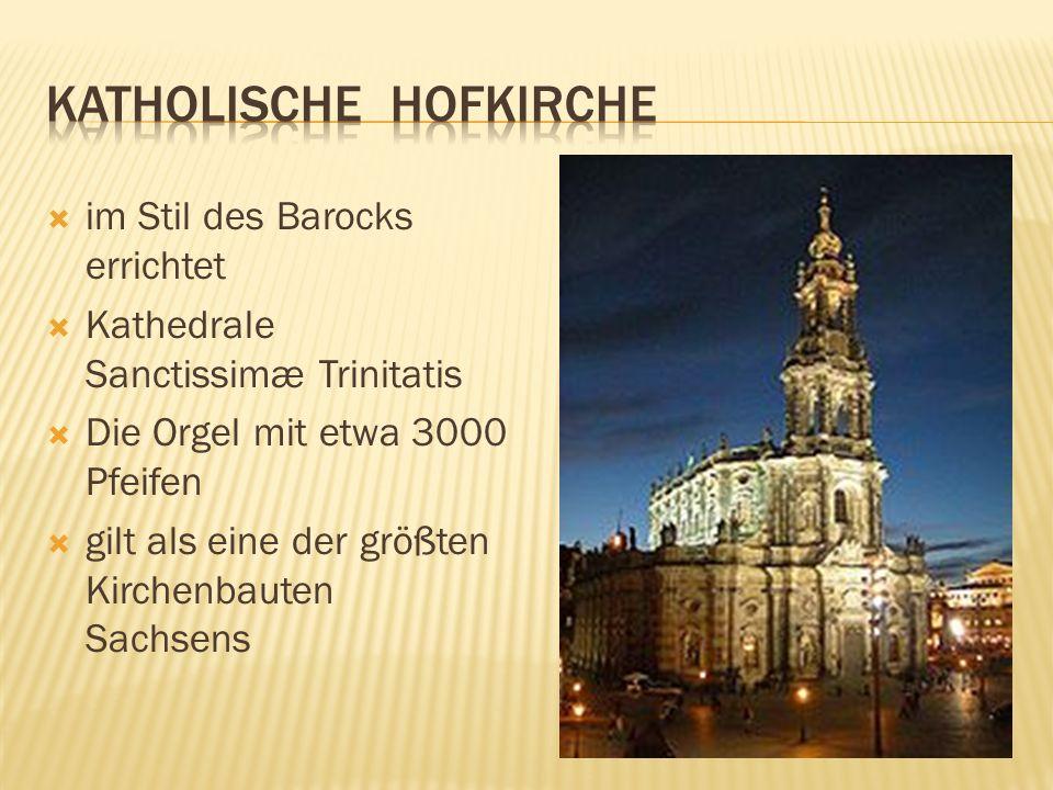 im Stil des Barocks errichtet Kathedrale Sanctissimæ Trinitatis Die Orgel mit etwa 3000 Pfeifen gilt als eine der größten Kirchenbauten Sachsens