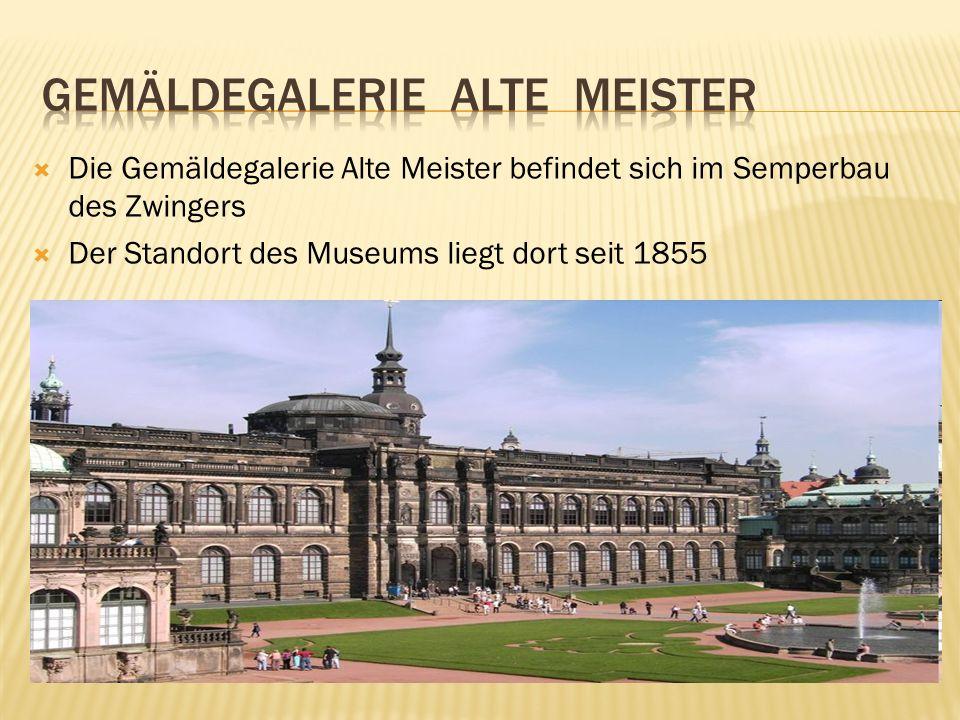 Die Gemäldegalerie Alte Meister befindet sich im Semperbau des Zwingers Der Standort des Museums liegt dort seit 1855