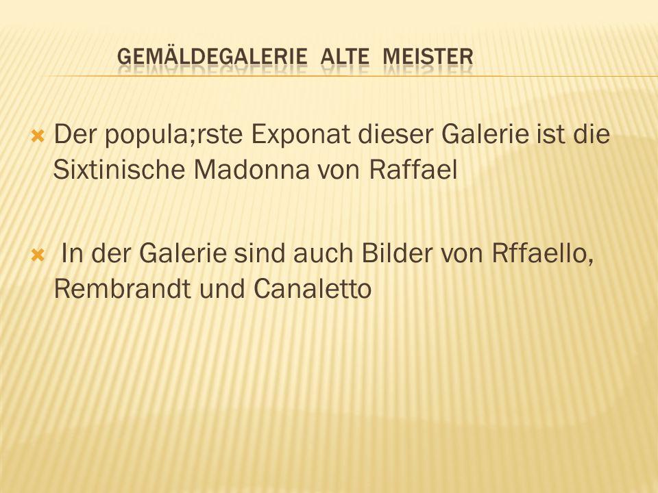 Der popula;rste Exponat dieser Galerie ist die Sixtinische Madonna von Raffael In der Galerie sind auch Bilder von Rffaello, Rembrandt und Canaletto