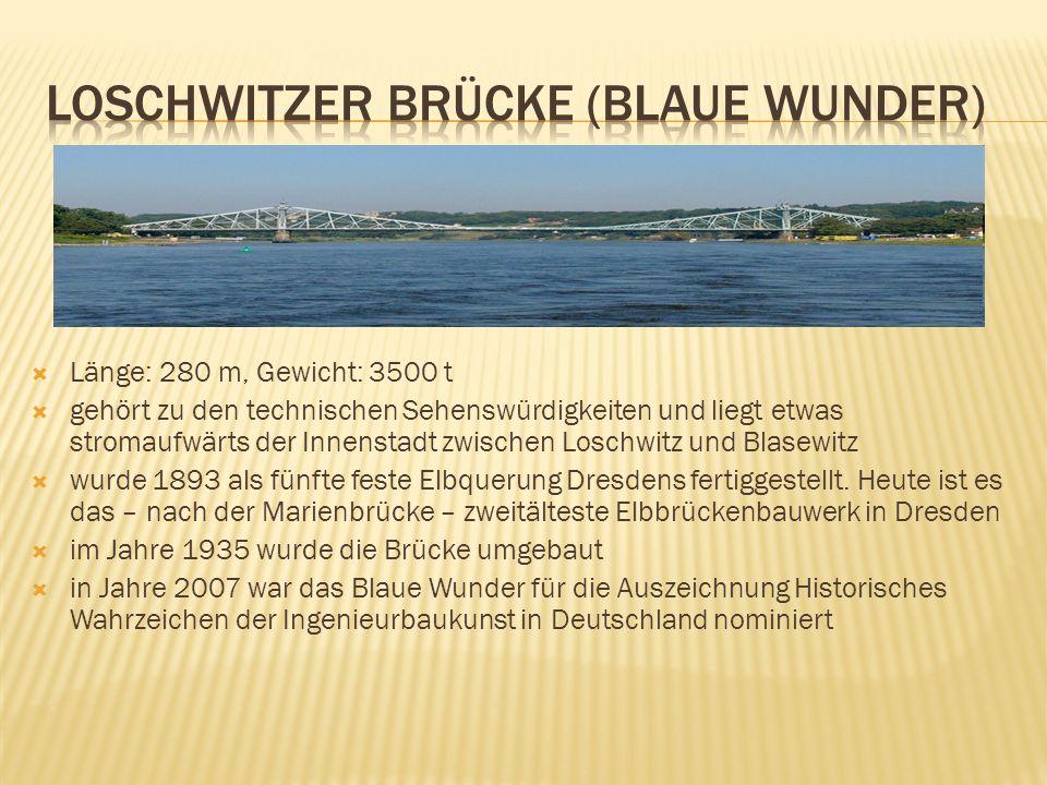 Länge: 280 m, Gewicht: 3500 t gehört zu den technischen Sehenswürdigkeiten und liegt etwas stromaufwärts der Innenstadt zwischen Loschwitz und Blasewitz wurde 1893 als fünfte feste Elbquerung Dresdens fertiggestellt.