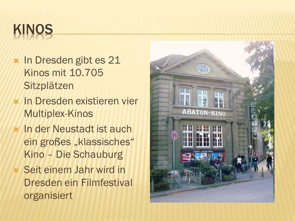 In Dresden gibt es 21 Kinos mit 10.705 Sitzplätzen In Dresden existieren vier Multiplex-Kinos In der Neustadt ist auch ein großes klassisches Kino – Die Schauburg Seit einem Jahr wird in Dresden ein Filmfestival organisiert
