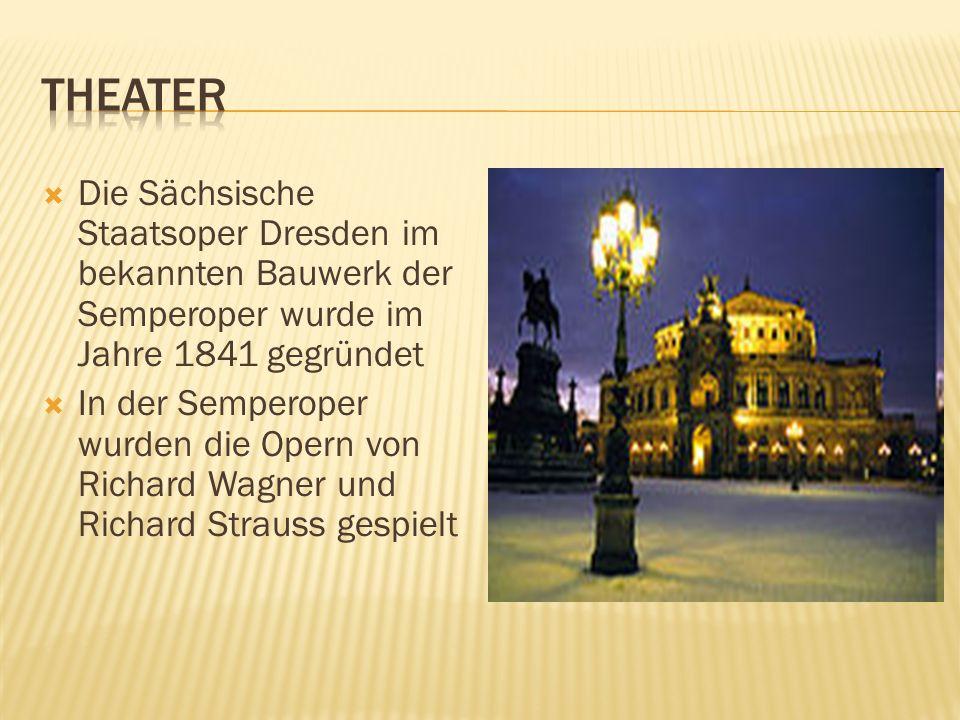 Die Sächsische Staatsoper Dresden im bekannten Bauwerk der Semperoper wurde im Jahre 1841 gegründet In der Semperoper wurden die Opern von Richard Wagner und Richard Strauss gespielt