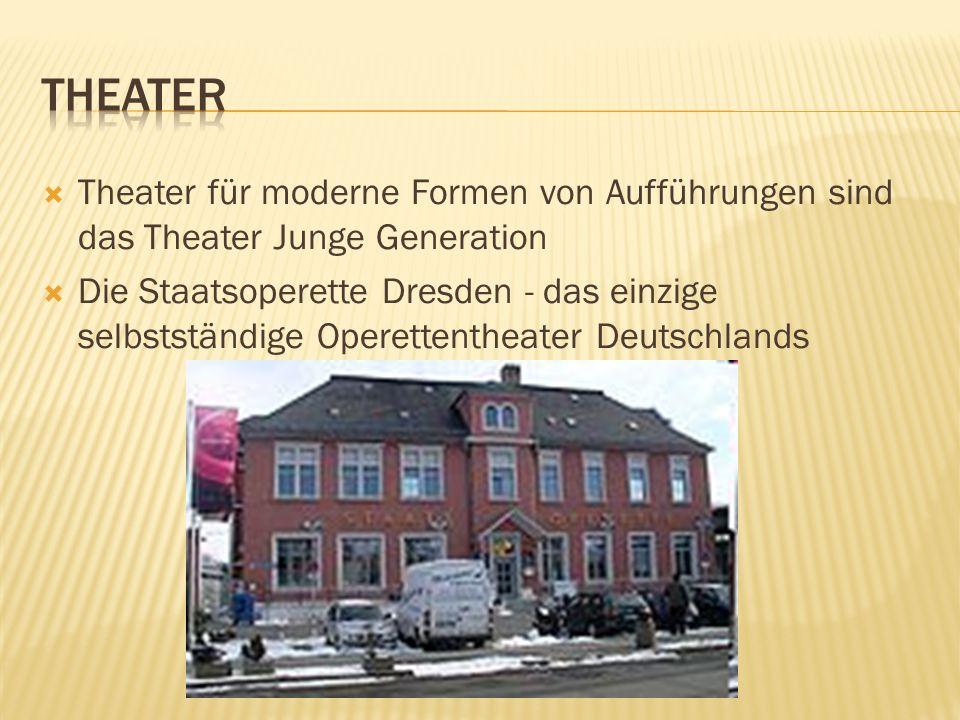 Theater für moderne Formen von Aufführungen sind das Theater Junge Generation Die Staatsoperette Dresden - das einzige selbstständige Operettentheater Deutschlands