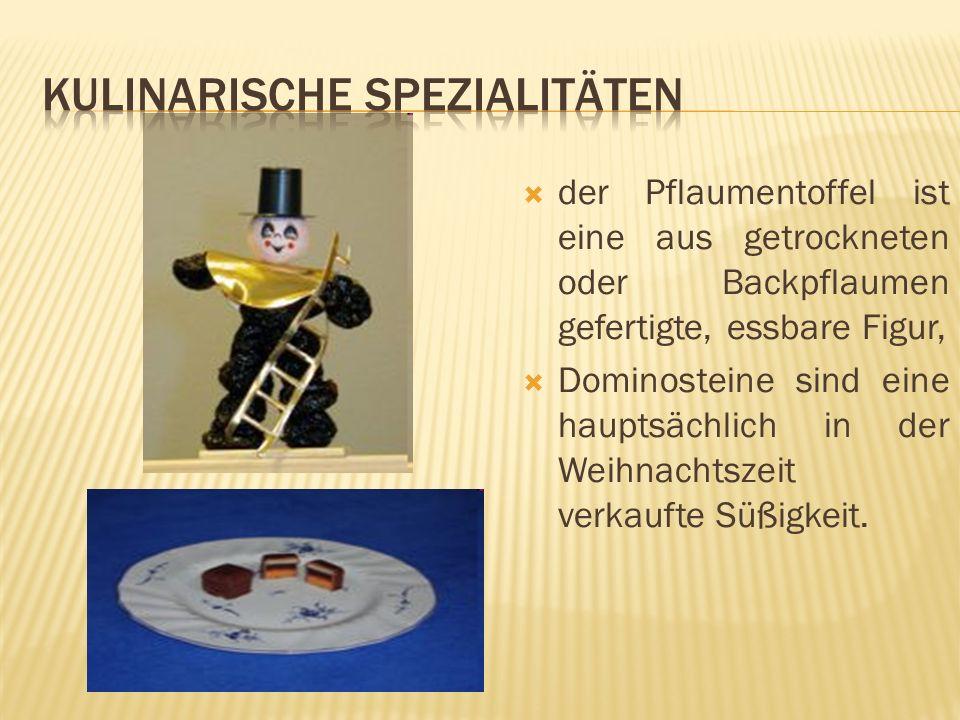 der Pflaumentoffel ist eine aus getrockneten oder Backpflaumen gefertigte, essbare Figur, Dominosteine sind eine hauptsächlich in der Weihnachtszeit verkaufte Süßigkeit.