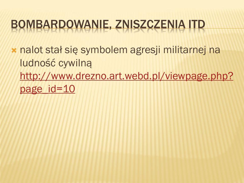 nalot stał się symbolem agresji militarnej na ludność cywilną http://www.drezno.art.webd.pl/viewpage.php.