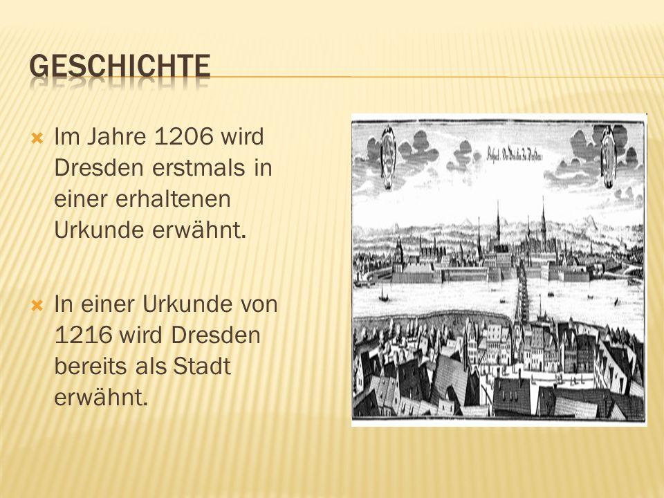 Im Jahre 1206 wird Dresden erstmals in einer erhaltenen Urkunde erwähnt.