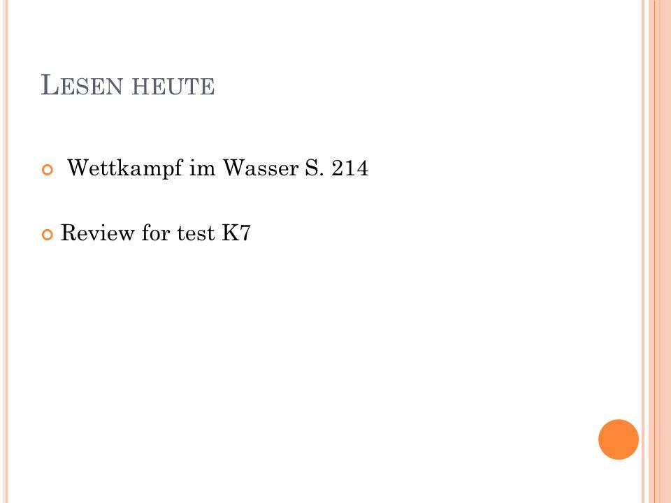 L ESEN HEUTE Wettkampf im Wasser S. 214 Review for test K7