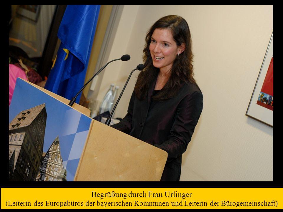 Begrüßung durch Frau Urlinger (Leiterin des Europabüros der bayerischen Kommunen und Leiterin der Bürogemeinschaft)