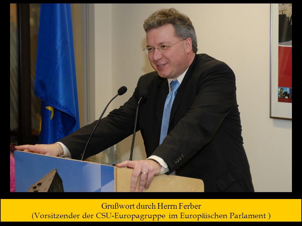 Grußwort durch Herrn Ferber ( Vorsitzender der CSU-Europagruppe im Europ ä ischen Parlament )