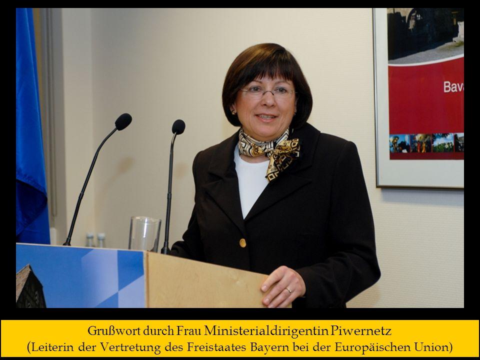 Grußwort durch Frau Ministerialdirigentin Piwernetz ( Leiterin der Vertretung des Freistaates Bayern bei der Europäischen Union)