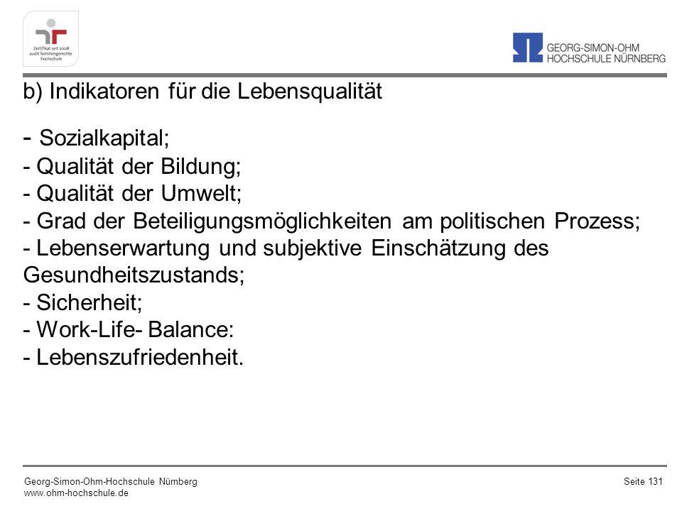 b) Indikatoren für die Lebensqualität - Sozialkapital; - Qualität der Bildung; - Qualität der Umwelt; - Grad der Beteiligungsmöglichkeiten am politischen Prozess; - Lebenserwartung und subjektive Einschätzung des Gesundheitszustands; - Sicherheit; - Work-Life- Balance: - Lebenszufriedenheit.