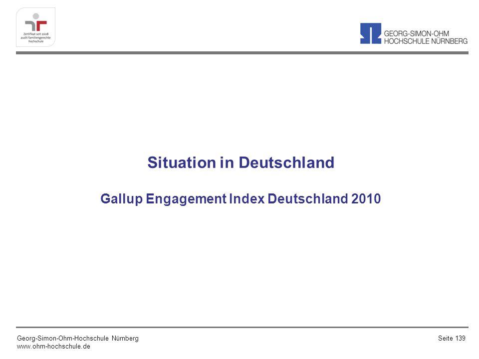 Situation in Deutschland Gallup Engagement Index Deutschland 2010 Georg-Simon-Ohm-Hochschule Nürnberg www.ohm-hochschule.de Seite 139