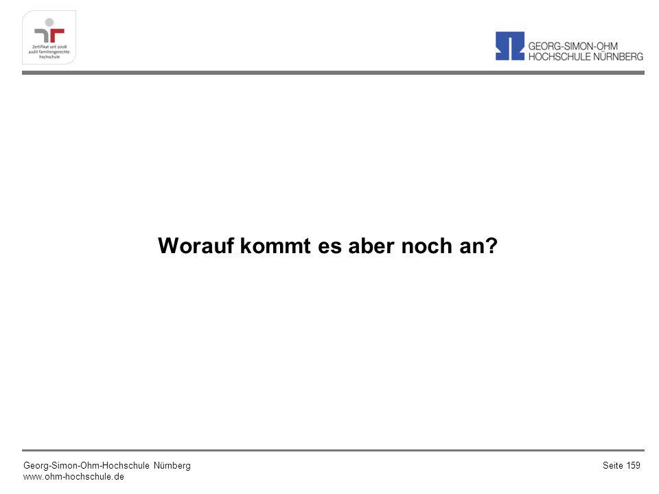 Worauf kommt es aber noch an? Georg-Simon-Ohm-Hochschule Nürnberg www.ohm-hochschule.de Seite 159