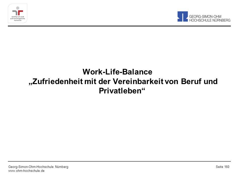 Work-Life-Balance Zufriedenheit mit der Vereinbarkeit von Beruf und Privatleben Georg-Simon-Ohm-Hochschule Nürnberg www.ohm-hochschule.de Seite 160