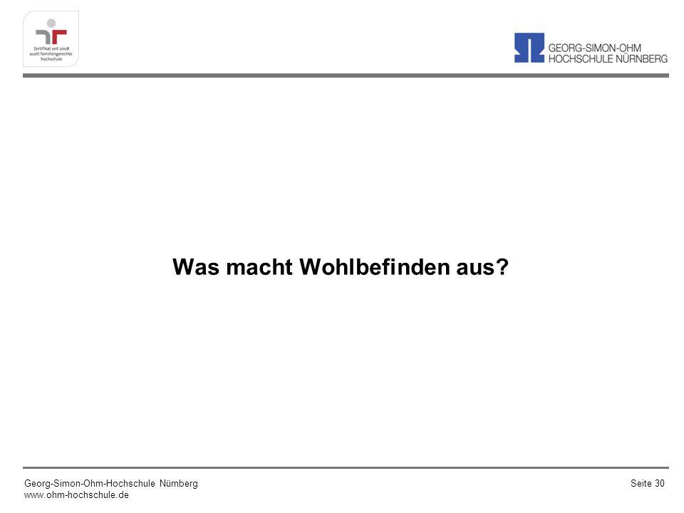 Was macht Wohlbefinden aus? Georg-Simon-Ohm-Hochschule Nürnberg www.ohm-hochschule.de Seite 30