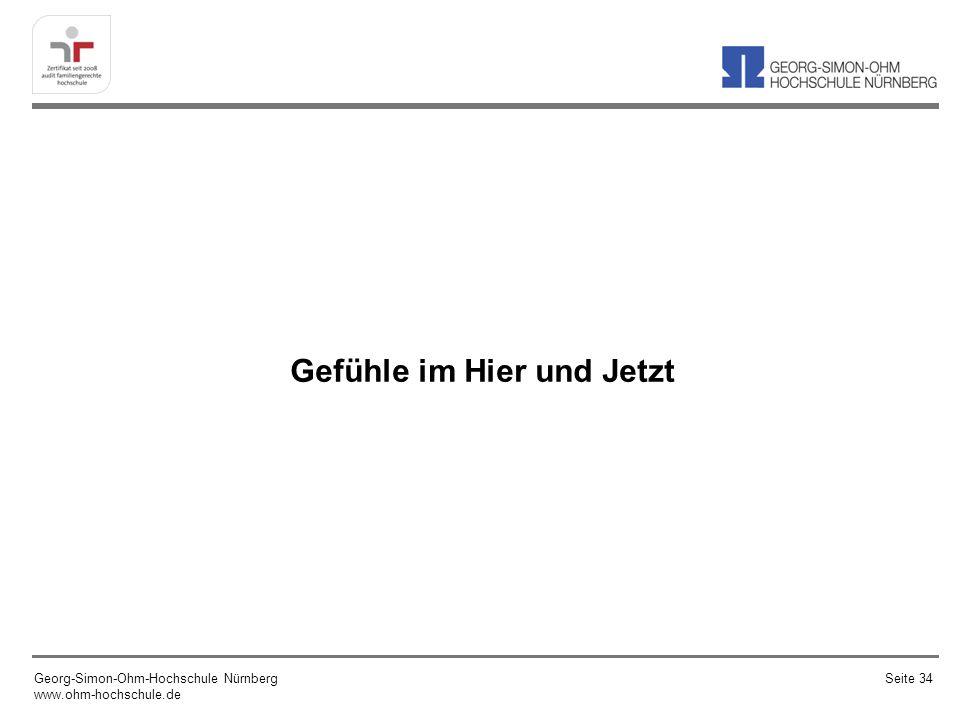 Gefühle im Hier und Jetzt Georg-Simon-Ohm-Hochschule Nürnberg www.ohm-hochschule.de Seite 34