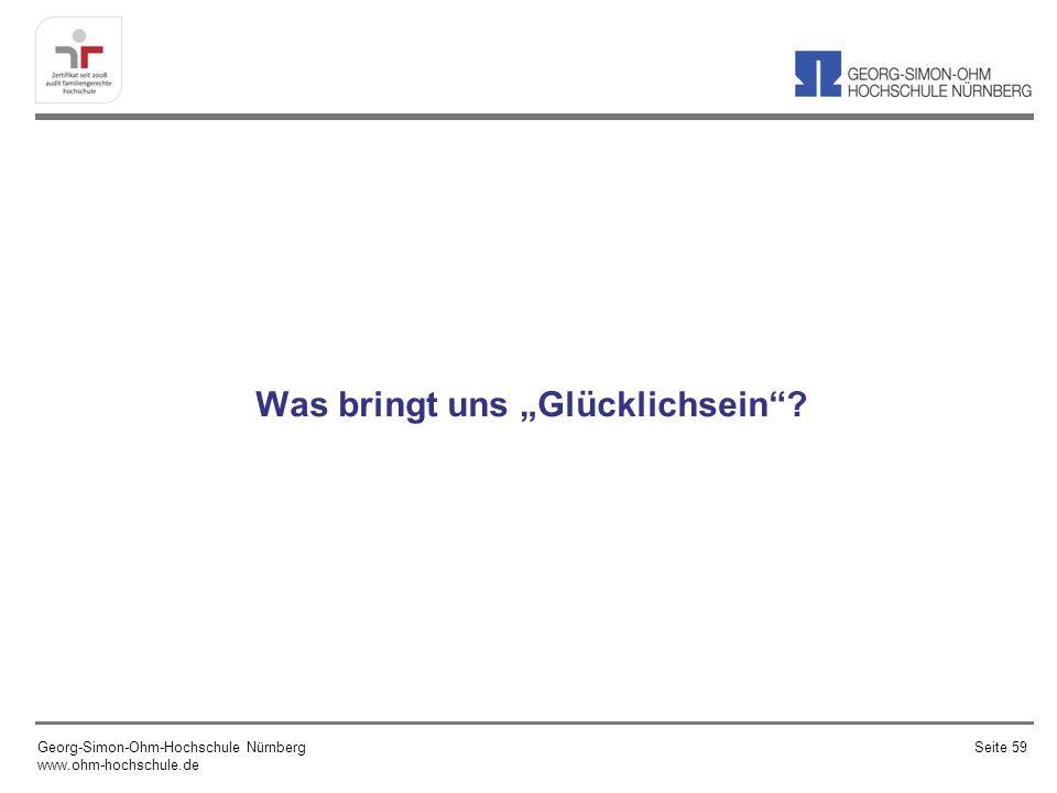 Was bringt uns Glücklichsein? Georg-Simon-Ohm-Hochschule Nürnberg www.ohm-hochschule.de Seite 59